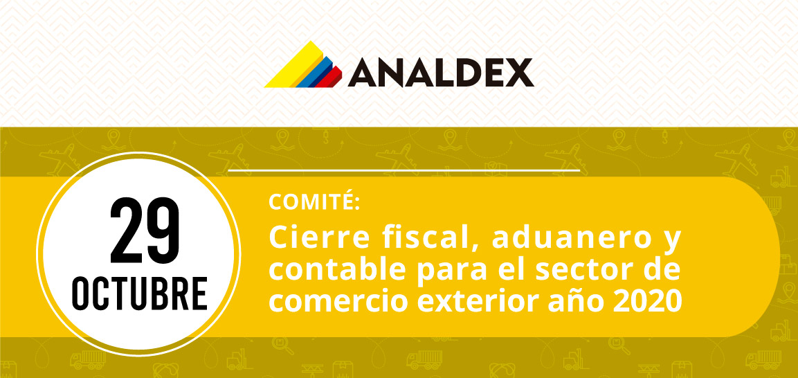 Comité: Cierre fiscal, aduanero y  contable para el sector de  comercio exterior año 2020